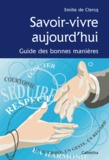 Emilie de Clercq - Savoir-vivre aujourd'hui - Guide des bonnes manières.