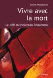 Daniel Marguerat - Vivre avec la mort - Le défi du Nouveau Testament.