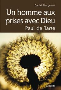 Daniel Marguerat - Un homme aux prises avec Dieu - Paul de Tarse.