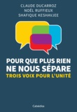 Claude Ducarroz et Noël Ruffieux - Pour que plus rien ne nous sépare - Trois voix pour l'unité.