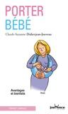 Claude-Suzanne Didierjean-Jouveau - Porter bébé - Avantages et bienfaits.