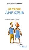 Yves-Alexandre Thalmann - Devenir âme soeur - ... Pour faire grandir l'amour !.