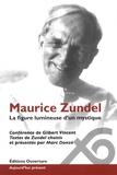 Gilbert Vincent et Marc Donzé - Maurice Zundel - La figure lumineuse d'un mystique.
