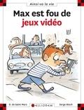 Serge Bloch et Dominique de Saint Mars - Max est fou de jeux vidéo.