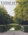 Brigitt Andrea Sigel et Catherine Waeber - Utilité et Plaisir - Parcs et jardins historiques de Suisse.