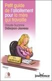 Claude-Suzanne Didierjean-Jouveau - Petit guide de l'allaitement pour la mère qui travaille.