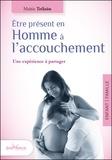 Maïtie Trélaün - Etre présent en Homme à l'accouchement - Une expérience à partager.