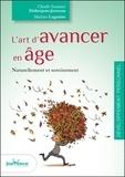 Claude-Suzanne Didierjean-Jouveau et Martine Laganier - L'art d'avancer en âge - Naturellement et sereinement.