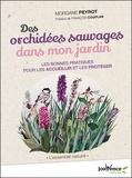 Morgane Peyrot - Des orchidées sauvages dans mon jardin - Les bonnes pratiques pour les accueillir et les protéger.
