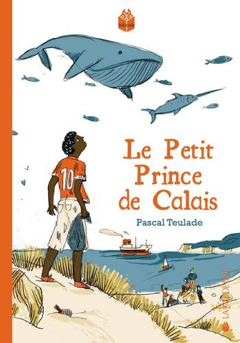 Le petit prince de Calais / Pascal Teulade   Teulade, Pascal