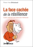 Pierre-Yves Brissiaud - La face cachée de la résilience - Guérir vraiment ses blessures intérieures.