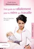 Claude-Suzanne Didierjean-Jouveau - Petit guide de l'allaitement pour la mère qui travaille - Allaiter et travailler, c'est possible !.