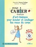 Geneviève Choussy Desloges - Petit cahier d'exercices d'art-thérapie pour écouter et soulager les maux du corps. 1 CD audio