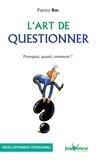 Patrice Ras - L'art de questionner - Pourquoi, quand, comment ?.