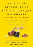 Leonard Susskind et Art Friedman - Relativité restreinte et théorie classique des champs - Le minimum théorique.