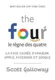 Scott Galloway - The four, le règne des quatre - La face cachée d'Amazon, Apple, Facebook et Google.