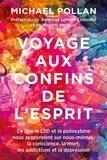 Michael Pollan - Voyage aux confins de l'esprit - Ce que le LSD et la psilocybine nous apprennent sur nous-mêmes, la conscience, la mort, les addictions et la dépression.