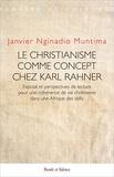 Janvier Nginadio Muntima Nangela - Le christianisme comme concept chez Karl Rahner - Exposé et perspectives de lecture pour une cohérence de vie chrétienne dans une Afrique des défis.
