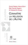 Claude Dagens et Alexis Blum - Connaître la religion de l'Autres.
