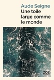 Aude Seigne - Une toile large comme le monde.