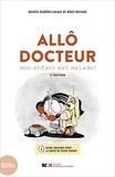 Annick Galetto-Lacour et Alain Gervaix - Allô docteur, mon enfant est malade !.