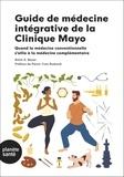 Brent A. Bauer - Guide de médecine intégrative de la Clinique Mayo - Quand la médecine conventionnelle s'allie à la médecine complémentaire.