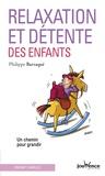 Philippe Barraqué - Relaxation et détente des enfants - Un chemin pour grandir.