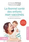Françoise Berthoud - La (bonne) santé des enfants non vaccinés - Au-delà de la polémique !.