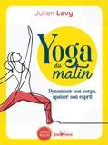 Julien Levy - Yoga du matin - Dynamiser son corps, apaiser son esprit.