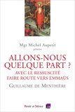 Guillaume de Menthière - Allons-nous quelque part ? - Avec le Ressuscité, faire route vers Emmaüs.