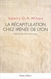 Valerry Wilson - La récapitulation chez Irénée de Lyon - Le dessein absolu de Dieu pour l'homme.