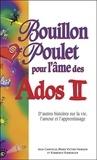 Jack Canfield et Mark Victor Hansen - Bouillon de poulet pour l'âme des Ados - Tome 2, D'autres histoires sur la vie, l'amour et l'apprentissage.