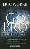 Eric Worre - Go pro : visez l'excellence - 7 étapes pour devenir un professionnel du marketing relationnel.