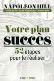 Napoleon Hill - Votre plan succès - 52 étapes pour le réaliser.