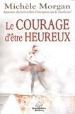 Michèle Morgan - Le courage d'être heureux.