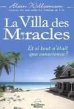 Alain Williamson - La Villa des miracles - Et si tout n'était que conscience ?.