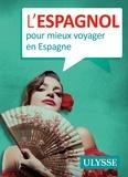 Julie Brodeur - L'espagnol pour mieux voyager en Espagne.