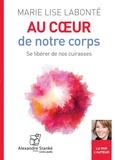 Marie-Lise Labonté - Au coeur de notre corps - Se libérer de nos cuirasses. 1 CD audio MP3