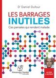 Daniel Dufour - Les barrages inutiles - Ces pensées qui rendent malade. 1 CD audio MP3
