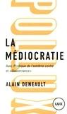 """Alain Deneault - La médiocratie - Précédé de Politique de l'extrême centre et suivi de """"Gouvernance"""". Le management totalitaire."""