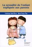Frédérique Saint-Pierre - La sexualité de l'enfant expliquée aux parents.
