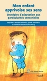 Myriam Chrétien-Vincent et Sylvie Tétreault - Mon enfant apprivoise ses sens - Stratégies d'adaptation aux particularités sensorielles.