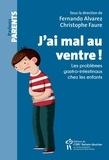 Fernando Alvarez et Christophe Fauré - J'ai mal au ventre! - Les problèmes gastro-intestinaux chez les enfants.