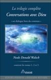 Neale Donald Walsch - Conversations avec Dieu - La trilogie complète.