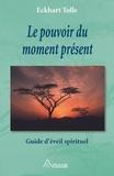 Eckhart Tolle et Marc Allen - Le pouvoir du moment présent - Guide d'éveil spirituel.