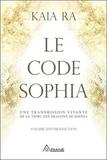 Ra Kaia - Le code Sophia - Une transmission vivante de la tribu des dragons de Sophia.