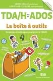 Ariane Hébert et Christiane Sylvestre - TDA/H chez les ados - La boîte à outils - Ariane Hébert, psychologue et Christiane Sylvestre, psychopédagogue.