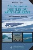 Lorraine Guay - À la découverte des îles du Saint-Laurent - De Cataracoui à Anticosti.