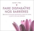 Louise-L Hay - Faire disparaître nos barrières - Découvrez vos blocages subconscients à propos de l'amour, la santé et votre image personnelle. 1 CD audio