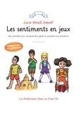 Lucie Brault Simard - Les sentiments en jeux - Des activités pour comprendre, gérer et canaliser les émotions..